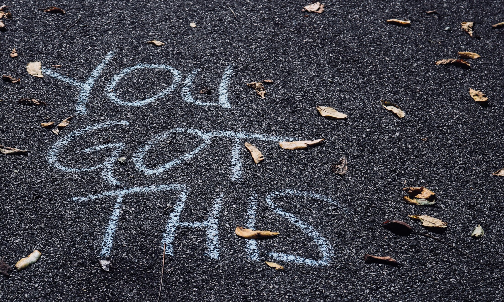 """you got this"" written on pavement"